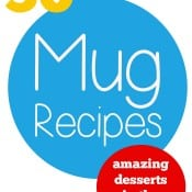 30+ Mug Recipes - amazing desserts in the microwave
