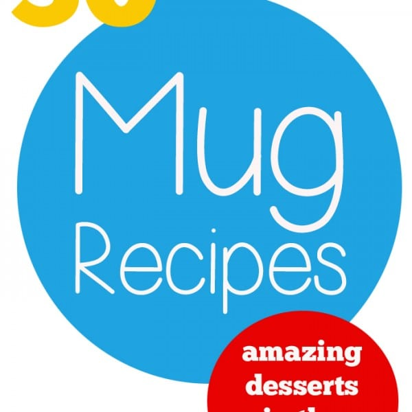 30 Mug Recipes – Amazing Desserts in the Microwave