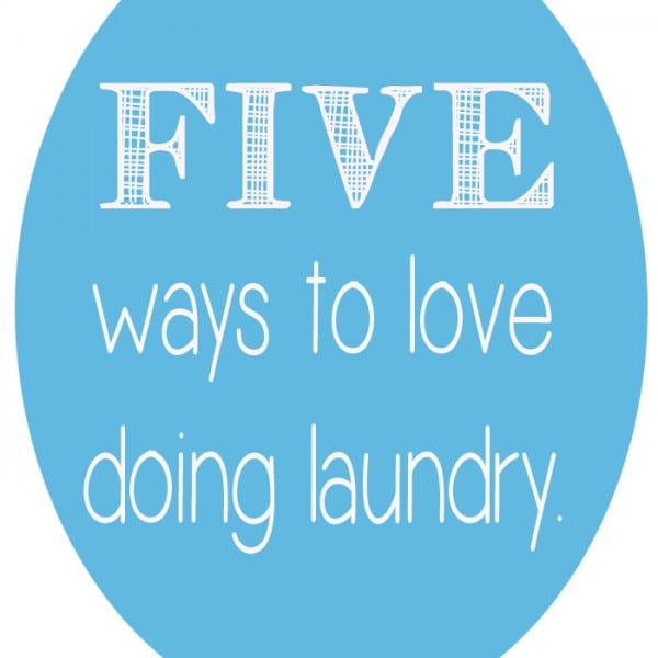 Five Ways to Love Doing Laundry