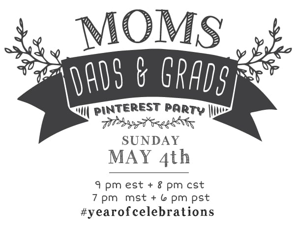Moms, Dads and Grads Pinterest Party!